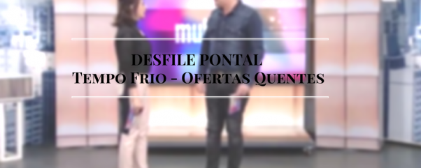 DESFILE PONTAL - DesfileExtra OutonoInverno